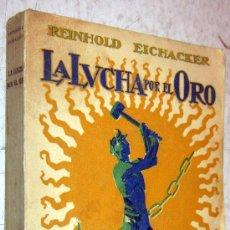 Libros de segunda mano: 1925 LA LUCHA POR EL ORO - REINHOLD EICHACKER. Lote 30632748