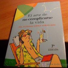 Libros de segunda mano: EL ARTE DE NO COMPLICARSE LA VIDA ( ALFONSO LOPEZ CABALLERO ) ( (LE3). Lote 30752771