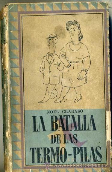 HUMOR : NOEL CLARASÓ -LA BATALLA DE LAS TERMO-PILAS (MONIGOTE DE PAPEL, 1946) (Libros de Segunda Mano (posteriores a 1936) - Literatura - Narrativa - Otros)
