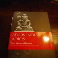 Libros de segunda mano: XOSE MANUEL VILLANUEVA, ADIOS INDIA, ADIOS BERENICE, 2007. Lote 31520444