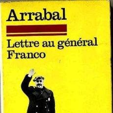 Libros de segunda mano: ARRABAL : LETTRE AU GÉNÉRAL FRANCO (1972) BILINGÜE ESPAÑOL FRANCÉS. Lote 31645675