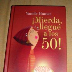 Libros de segunda mano: LIBRO DE YAMILE HUMAR, ¡MIERDA LLEGUÉ A LOS 50! INTERMEDIO EDITORES COLOMBIA 2007. Lote 31659290