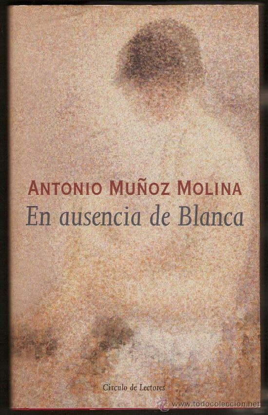 EN AUSENCIA DE BLANCA - DE ANTONIO MUÑOZ MOLINA (Libros de Segunda Mano (posteriores a 1936) - Literatura - Narrativa - Otros)