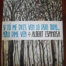 Libros de segunda mano: SI TÚ ME DICES VEN LO DEJO TODO... PERO DIME VEN - ALBERT ESPINOSA 1ªED 2011. Lote 31876465