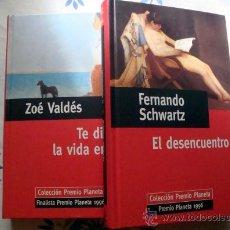Libros de segunda mano: PREMIO PLANETA Y FINALISTA 1996. ZOÉ VALDÉS-TE DÍ LA VIDA ENTERA. FERNANDO SCHWARTZ-EL DESENCUENTRO. Lote 32002120
