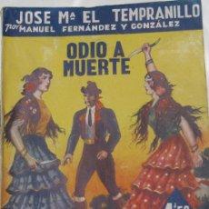 Libros de segunda mano: JOSÉ Mª EL TEMPRANILLO II. ODIO A MUERTE MANUEL FERNÁNDEZ Y GONZÁLEZ FELIPE GONZÁLEZ ROJAS AÑO 1942. Lote 32330749