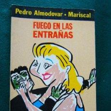 Libros de segunda mano: FUEGO EN LAS ENTRAÑAS - PEDRO ALMODOVAR Y JAVIER MARISCAL - Nº 1 COLECCION ONLIYU -1981 - 1ª EDICION. Lote 32355909