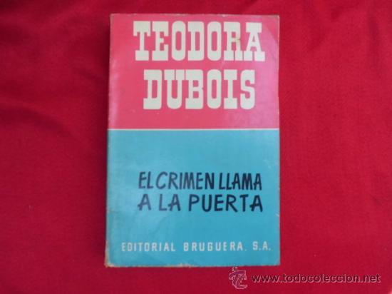LIBRO EL CRIMEN LLAMA A LA PUERTA TEODORA DUBOIS ED. BRUGUERA 1953 1ª ED. L-919 (Libros de Segunda Mano (posteriores a 1936) - Literatura - Narrativa - Otros)