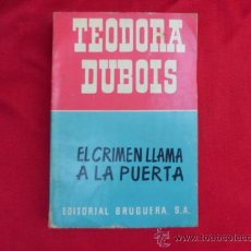 Libros de segunda mano: LIBRO EL CRIMEN LLAMA A LA PUERTA TEODORA DUBOIS ED. BRUGUERA 1953 1ª ED. L-919. Lote 32419326