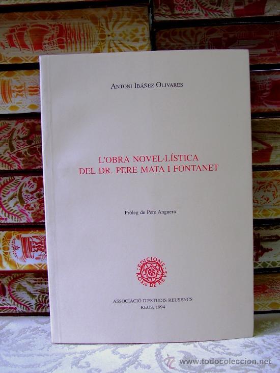 L'OBRA NOVEL.LÍSTICA DEL DR. PERE MATA I FONTANET . AUTOR : IBÁÑEZ OLIVARES, ANTONI (Libros de Segunda Mano (posteriores a 1936) - Literatura - Narrativa - Otros)