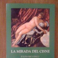 Libros de segunda mano: LA MIRADA DEL CISNE, DE JULIÁN RECUENCO. ALFONSÍPOLIS, 2007. Lote 32762452