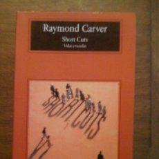 Libros de segunda mano: SHORT CUTS, DE RAYMOND CARVER. ANAGRAMA, 2001. Lote 32764572