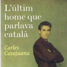 Libros de segunda mano: L'ÚLTIM HOME QUE PARLAVA CATALÀ - CARLES CASAJUANA - 2009 - PLANETA. Lote 32819531