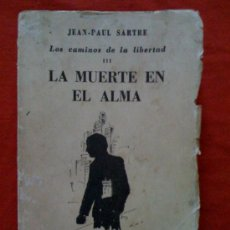Libros de segunda mano: LOS CAMINOS DE LA LIBERTAD III. LA MUERTE EN EL ALMA, DE JEAN-PAUL SARTRE. LOSADA, 1950. Lote 32843649