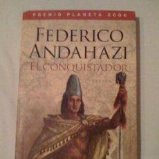 Libros de segunda mano: EL CONQUISTADOR, DE FEDERICO ANDAHAZI. PLANETA, BUENOS AIRES, 2006. 1ª EDICIÓN.. Lote 33022230