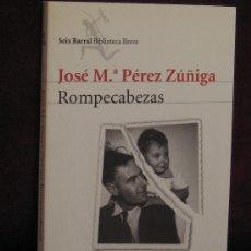 Libros de segunda mano: ROMPECABEZAS. JOSÉ M.ª PÉREZ ZÚÑIGA. ED. SEIX BARRAL, 2006. Lote 33657271