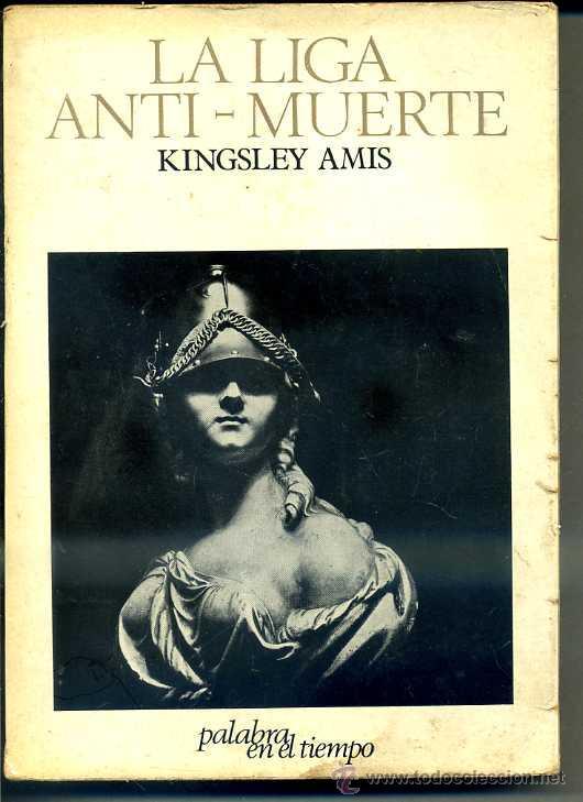 KINGSLEY AMIS : LA LIGA ANTI MUERTE (LUMEN, 1967) (Libros de Segunda Mano (posteriores a 1936) - Literatura - Narrativa - Otros)