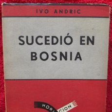 Libros de segunda mano: SUCEDIÓ EN BOSNIA - IVO ANDRIC (SUDAMERICANA, 1961, 1ª EDICIÓN). Lote 34075056