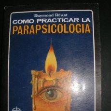 Libros de segunda mano: RAYMOND REANT - COMO PRACTICAR LA PARAPSICOLOGIA. Lote 34224154