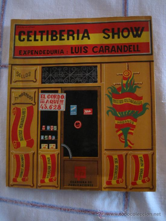 CELTIBERIA SHOW - LUIS CARANDELL /EDICION 1970. (Libros de Segunda Mano (posteriores a 1936) - Literatura - Narrativa - Otros)
