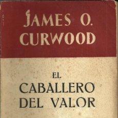Libros de segunda mano: EL CABALLERO DEL VALOR - JAMES O. CURWOOD - EDITORIAL JUVENTUD - 2ª EDICIÓN - 1948. Lote 34288570