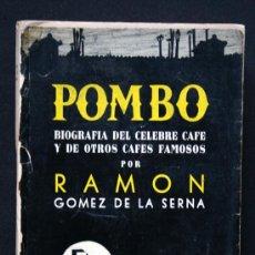 Libros de segunda mano: POMBO. BIOGRAFIA DEL CELEBRE CAFÉ Y DE OTROS CAFES FAMOSOS - RAMÓN GOMEZ DE LA SERNA. Lote 34388032
