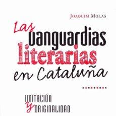Libros de segunda mano: LAS VANGUARDIAS LITERARIAS EN CATALUÑA-- JOAQUIM MOLAS-- ED. MILENIO-2010. Lote 34439916