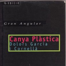 Libros de segunda mano: == CN39 - CANYA PLASTICA - DOLORS GARCIA I CORNELLA - GRAN ANGULAR. Lote 34559952