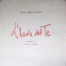 Libros de segunda mano: JOAN ABELLÓ. L'HORA DEL TE. PRÓLOGO DE IGNASI AGUSTÍ. FACSÍMIL. Lote 35055975