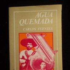 Libros de segunda mano: AGUA QUEMADA. CARLOS FUENTES. FONDO CULTURA ECONOMICA. 1981 139 PAG. Lote 35243904