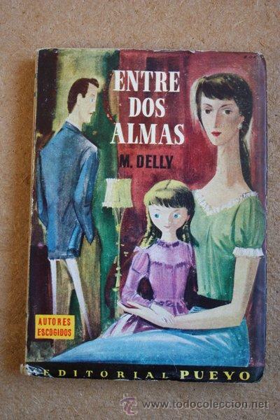 ENTRE DOS ALMAS. M. DELLY. PUEYO, 1958. (Libros de Segunda Mano (posteriores a 1936) - Literatura - Narrativa - Otros)