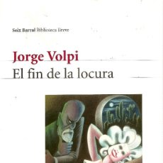 Libros de segunda mano: EL FIN DE LA LOCURA DE JORGE VOLPI (SEIX BARRAL). Lote 35659129