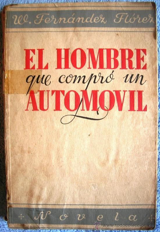 EL HOMBRE QUE COMPRO UN AUTOMOVIL. WENCESLAO FERNANDEZ FLOREZ. LIBRERIA GENERAL, ZARAGOZA, 1938. (Libros de Segunda Mano (posteriores a 1936) - Literatura - Narrativa - Otros)