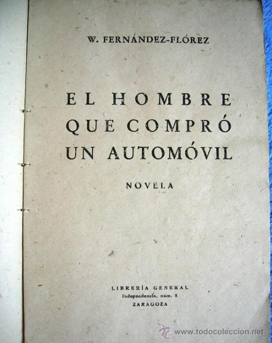 Libros de segunda mano: EL HOMBRE QUE COMPRO UN AUTOMOVIL. WENCESLAO FERNANDEZ FLOREZ. LIBRERIA GENERAL, ZARAGOZA, 1938. - Foto 4 - 35947216