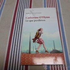 Libros de segunda mano: CATHERINE O'FLYNN, LO QUE PERDIMOS, SEIX BARRAL, 2011. Lote 36117546