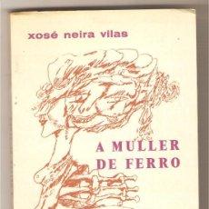 Libros de segunda mano: A MULLER DE FERRO .- XOSÉ NEIRA VILAS. Lote 36279598