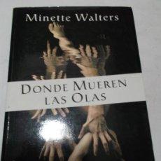 Libros de segunda mano: DONDE MUEREN LAS OLAS. MINETTE WALTERS. RM60571. Lote 36853288