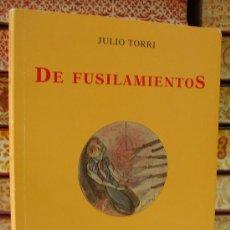 Libros de segunda mano: DE FUSILAMIENTOS . AUTOR : TORRI, JULIO . Lote 36997399