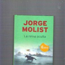 Libros de segunda mano: LA REINA OCULTA - JORGE MOLIST -. Lote 37008784