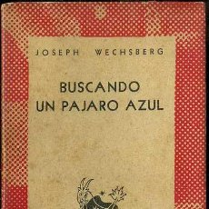 Libros de segunda mano: AUSTRAL 697 - WECHSBERG : BUSCANDO UN PÁJARO AZUL (1947) 1ª EDICION. Lote 37533242