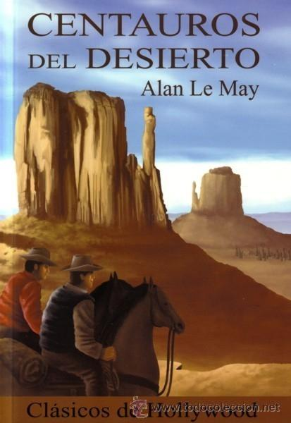 CENTAUROS DEL DESIERTO - ALAN LE MAY - NEBULAR - 2003 - 288 PAGS - TAPA BLANDA (Libros de Segunda Mano (posteriores a 1936) - Literatura - Narrativa - Otros)