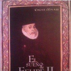 Libros de segunda mano: EDGAR MAAS: EL SUEÑO DE FELIPE II. MADRID, 1999.. Lote 38318535