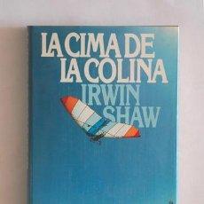 Libros de segunda mano: LA CIMA DE LA COLINA DE IRWIN SHAW 1981. Lote 38534413