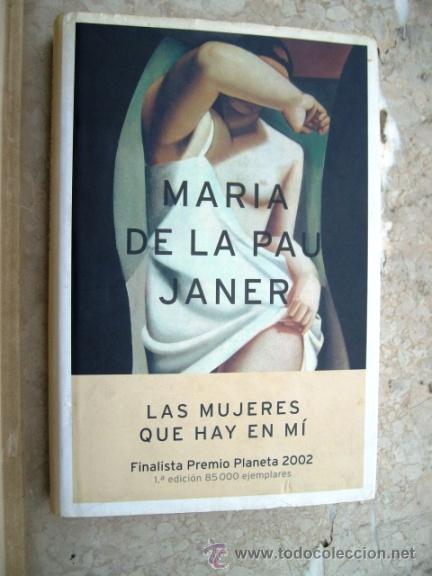 LAS MUJERES QUE HAY EN MI - MARIA DE LA PAU JANER (Libros de Segunda Mano (posteriores a 1936) - Literatura - Narrativa - Otros)