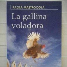 Libros de segunda mano: PAOLA MASTROCOLA - LA GALLINA VOLADORA. Lote 38801992