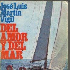Libros de segunda mano: DEL AMOR Y DEL MAR. JOSÉ LUIS MARTÍN VIGIL. EDITORIAL JUVENTUD S.A. MADRID. 1977. Lote 89515654