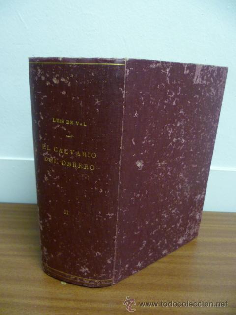 EL CALVARIO DEL OBRERO, POR LUIS DE VAL, TOMO II, 2040 PAG. (Libros de Segunda Mano (posteriores a 1936) - Literatura - Narrativa - Otros)