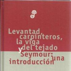 Libros de segunda mano: LEVANTAD, CARPINTEROS, LA VIGA DEL TEJADO Y SEYMOR: UNA INTRODUCCIÓN. J.D. SALINGER. EDHASA. 1998. Lote 87661887