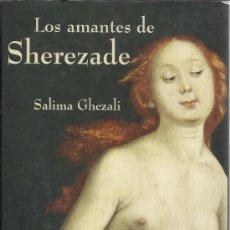 Libros de segunda mano: LOS AMANTES DE SHEREZADE. SALIMA GHEZALI. MARTÍNEZ ROCA.BARCELONA. 1999. Lote 39166667
