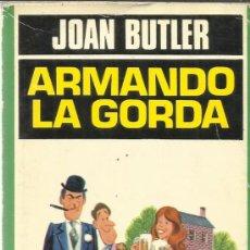 Libros de segunda mano: ARMANDO LA GORDA. JOAN BUTLER. PLAZA & JANES. BARCELONA. 1981. Lote 39202570